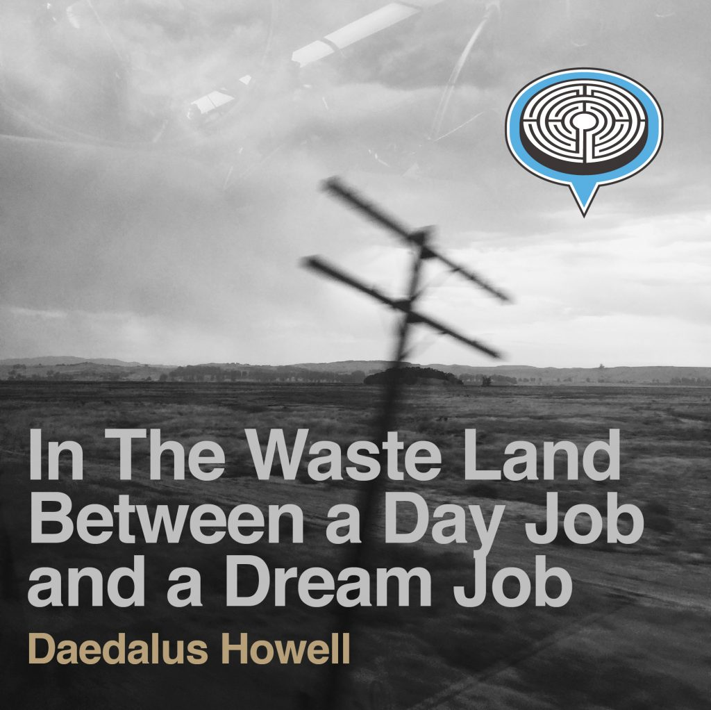 In The Waste Land Between a Day Job and Dream Job | Daedalus Howell | STORY